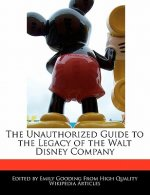 The Unauthorized Guide to the Legacy of the Walt Disney Company