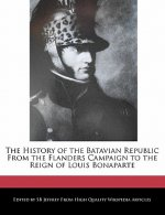 The History of the Batavian Republic from the Flanders Campaign to the Reign of Louis Bonaparte