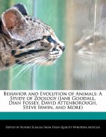 Behavior and Evolution of Animals: A Study of Zoology (Jane Goodall, Dian Fossey, David Attenborough, Steve Irwin, and More)