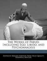 The Works of Freud: Including Ego, Libido, and Psychoanalysis