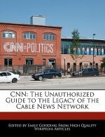 CNN: The Unauthorized Guide to the Legacy of the Cable News Network