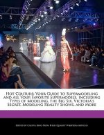 Hot Couture: Your Guide to Supermodeling and All Your Favorite Supermodels, Including Types of Modeling, the Big Six, Victoria's Se