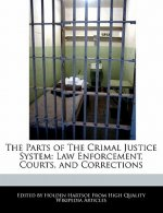The Parts of the Crimal Justice System: Law Enforcement, Courts, and Corrections