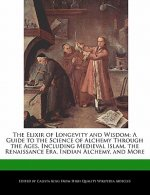 The Elixir of Longevity and Wisdom: A Guide to the Science of Alchemy Through the Ages, Including Medieval Islam, the Renaissance Era, Indian Alchemy,