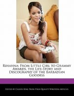 Rihanna: From Little Girl to Grammy Awards, the Life-Story and Discography of the Barbadian Goddess