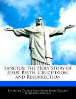 Sanctus: The Holy Story of Jesus' Birth, Crucifixion, and Resurrection
