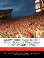 Know Your Badgers: The Great Book of Wisconsin History and Trivia