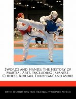 Swords and Hands: The History of Martial Arts, Including Japanese, Chinese, Korean, European, and More