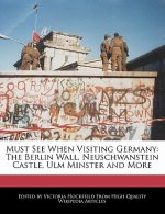 Must See When Visiting Germany: The Berlin Wall, Neuschwanstein Castle, Ulm Minster and More