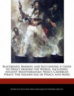 Blackbeard, Barbary, and Buccaneers: A Guide to Piracy Around the World, Including Ancient Mediterranean Piracy, Caribbean Piracy, the Golden Age of P