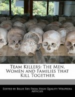 Team Killers: The Men, Women and Families That Kill Together
