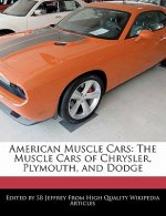 American Muscle Cars: The Muscle Cars of Chrysler, Plymouth, and Dodge