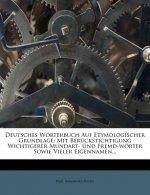 Deutsches Wörterbuch Auf Etymologischer Grundlage: Mit Berückstichtigung Wichtigerer Mundart- Und Fremd-wörter Sowie Vieler Eigennamen...