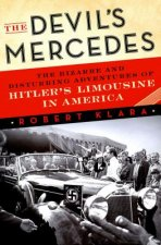 The Devil's Mercedes: The Bizarre and Disturbing Adventures of Hitler S Limousine in America