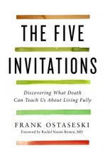 The Five Invitations: What the Living Can Learn from the Dying