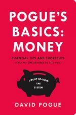 Pogue's Basics: Money: Essential Tips and Shortcuts (That No One Bothers to Tell You) about Beating the System