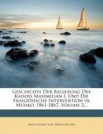 Geschichte der Regierung des Kaisers Maximilian I. und die französische Intervention in Mexiko, 1861-1867, Zweiter Band