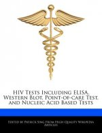 HIV Tests Including Elisa, Western Blot, Point-Of-Care Test, and Nucleic Acid Based Tests