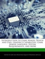 Introduction to Game Maker: Design and Uses, Graphics Capabilities, Game Maker Language, System Requirements, and More