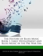 The History of Blues Music Book 1: Early Development and Blues Music in the Pre War Era