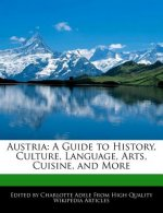 Austria: A Guide to History, Culture, Language, Arts, Cuisine, and More