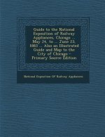 Guide to the National Exposition of Railway Appliances, Chicago ... May 24, to ... June 23, 1883 ... Also an Illustrated Guide and Map to the City of
