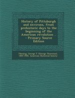 History of Pittsburgh and Environs, from Prehistoric Days to the Beginning of the American Revolution ..