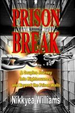 Prison Break: A Couples Journey Into Righteousness and Beyond the Prison Walls