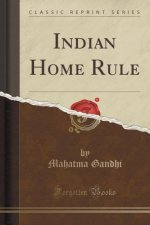 Indian Home Rule (Classic Reprint)