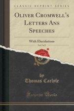 Oliver Cromwell's Letters Ans Speeches, Vol. 5 of 5