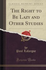 The Right to Be Lazy and Other Studies (Classic Reprint)