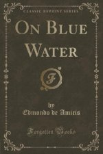 On Blue Water (Classic Reprint)