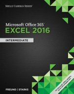 Shelly Cashman Microsoft Office 365 & Excel 2016: Intermediate, Loose-Leaf Version