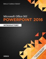 Shelly Cashman Microsoft Office 365 & PowerPoint 2016: Introductory, Loose-Leaf Version