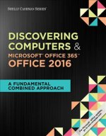 Shelly Cashman Discovering Computers & Microsoft Office 365 & Office 2016: A Fundamental Combined Approach, Loose-Leaf Version