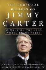 The Personal Beliefs of Jimmy Carter: Winner of the 2002 Nobel Peace Prize