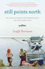 Still Points North: One Alaskan Childhood, One Grown-Up World, One Long Journey Home