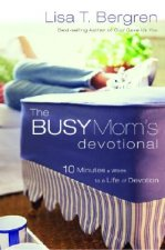 The Busy Mom's Devotional: Ten Minutes a Week to a Life of Devotion