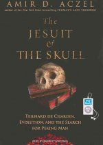 The Jesuit & the Skull: Teilhard de Chardin, Evolution, and the Search for Peking Man