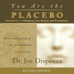 You Are the Placebo Meditation 1 -- Revised Edition: Changing Two Beliefs and Perceptions