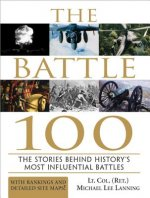 Battle 100: The Stories Behind History's Most Influential Battles