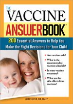 The Vaccine Answer Book: 200 Essential Answers to Help You Make the Right Decisions for Your Child