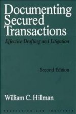 Documenting Secured Transactions, 2nd Ed: Effective Drafting and Litigation