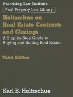 Holtzschue on Real Estate Contracts and Closings: A Step-By-Step Guide to Buying and Selling Real Estate