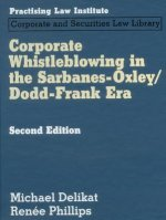 Corporate Whistleblowing in the Sarbanes Oxley/Dodd-Frank Era