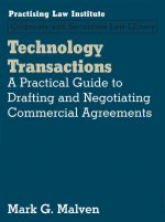 Technology Transactions: A Practical Guide to Drafting and Negotiating Commercial Agreements
