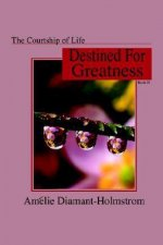 The Courtship of Life: Book II: Destined for Greatness
