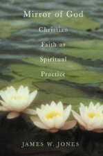 The Mirror of God: Christian Faith as Spiritual Practice Lessons from Buddhism and Psychotherapy
