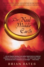 The Real Middle Earth: Exploring the Magic and Mystery of the Middle Ages, J.R.R. Tolkien, and
