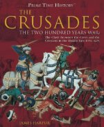The Crusades: The Two Hundred Years War: The Clash Between the Cross and Teh Crescent in the Middle East 1096-1291
